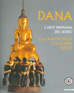 Foto Cover di Dana. L'arte birmana del dono. Capolavori della collezione Peppler, Libro di  edito da Mazzotta