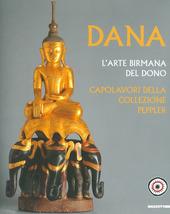 Dana. L'arte birmana del dono. Capolavori della collezione Peppler