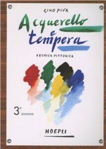 Foto Cover di Tecnica pittorica: acquarello e tempera, Libro di Gino Piva, edito da Hoepli