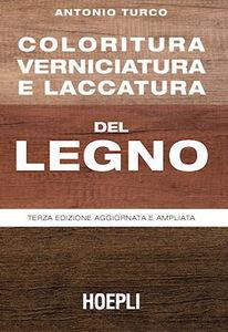 Libro Coloritura, verniciatura e laccatura del legno Antonio Turco