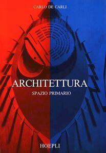Libro Architettura. Spazio primario Carlo De Carli