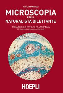 Libro Microscopia per il naturalista dilettante Paola Manfredi