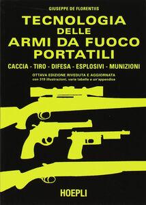 Foto Cover di Tecnologia delle armi da fuoco portatili, Libro di Giuseppe De Florentiis, edito da Hoepli