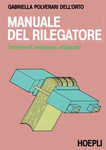 Foto Cover di Manuale del rilegatore, Libro di Gabriella Polverari Dell'Orto, edito da Hoepli