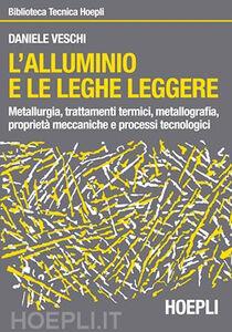 Libro L' alluminio e le leghe leggere Daniele Veschi