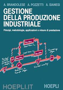 Libro Gestione della produzione industriale Armando Brandolese , Alessandro Pozzetti , Andrea Sianesi