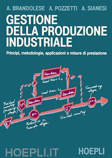 Gestione della produzione industriale - Armando Brandolese,Alessandro Pozzetti,Andrea Sianesi - copertina