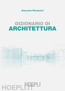 Libro Dizionario di architettura Giacomo Ravazzini