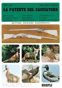 Libro La patente del cacciatore. Tutte le nozioni per superare l'esame di abilitazione Carlo Cova , Carlo E. Traverso