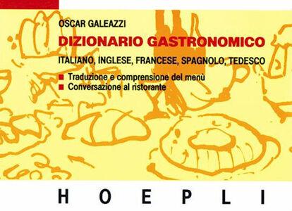 Libro Dizionario gastronomico. Ediz. multilingue Oscar Galeazzi