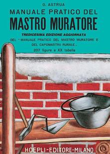 Manuale pratico del mastro muratore - Giuseppe Astrua - copertina