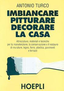 Libro Imbiancare, pitturare, decorare la casa Antonio Turco