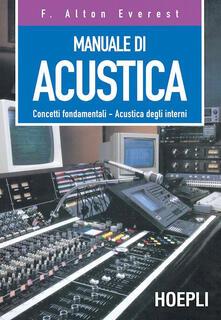 Manuale di acustica. Concetti fondamentali, acustica degli interni - F. Alton Everest - copertina