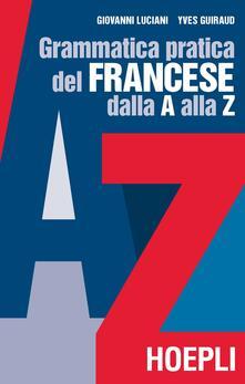 Liberauniversitascandicci.it Grammatica pratica del francese dalla A alla Z Image