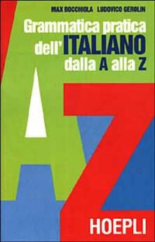 Grammatica pratica dell'italiano dalla A alla Z - Max Bocchiola,Ludovico Gerolin - copertina