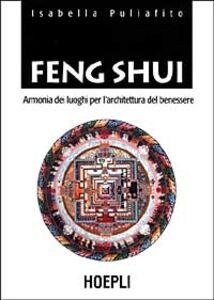 Libro Feng Shui. Armonia dei luoghi per l'architettura del benessere Isabella Puliafito