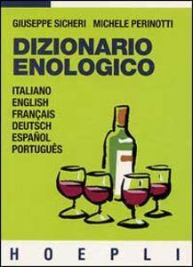 Foto Cover di Dizionario enologico, Libro di Giuseppe Sicheri,Michele Perinotti, edito da Hoepli