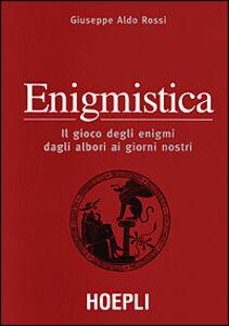 Libro Enigmistica. il gioco degli enigmi dagli albori ai giorni nostri Giuseppe A. Rossi