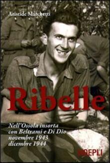 Secchiarapita.it Ribelle. Nell'Ossola insorta con Beltrami e Di Dio. Novembre 1943-dicembre 1944 Image