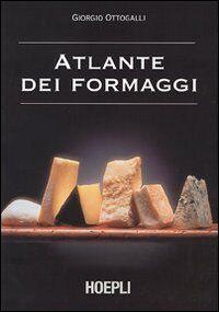 Atlante dei formaggi. Guida a oltre 600 formaggi e latticini provenienti da tutto il mondo