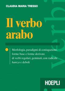 Foto Cover di Il verbo arabo, Libro di Claudia M. Tresso, edito da Hoepli