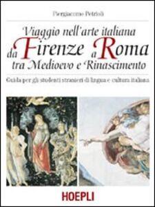 Foto Cover di Viaggio nell'arte italiana da Firenze a Roma tra Medioevo e Rinascimento, Libro di Piergiacomo Petrioli, edito da Hoepli