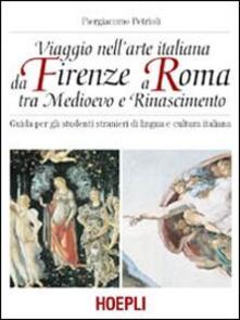 Viaggio nell'arte italiana da Firenze a Roma tra Medioevo e Rinascimento - Piergiacomo Petrioli - copertina
