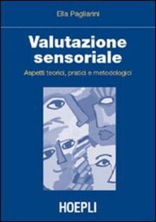 Valutazione sensoriale. Aspetti teorici, pratici e metodologici - Ella Pagliarini - copertina