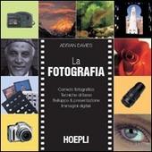 La fotografia. Corredo fotografico. Tecniche di base. Sviluppo & presesentazione. Immagini digitali