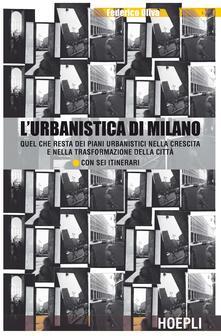 L' urbanistica di Milano. Quel che resta dei piani urbanistici nella crescita e nella trasformazione della città. Con sei itinerari - Federico Oliva - copertina