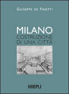 Libro Milano. Costruzione di una città Giuseppe De Finetti