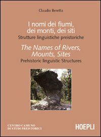I nomi dei fiumi, dei monti, dei siti. Strutture linguistiche preistoriche-The Names of Rivers, Mounts, Sites. Prehistoric linguistic Structures