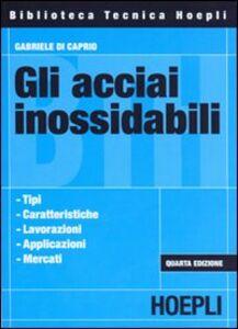 Libro Gli acciai inossidabili Gabriele Di Caprio