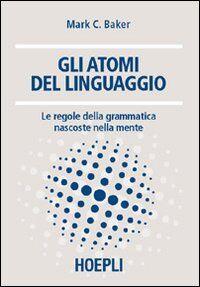 Gli atomi del linguaggio. Le regole della grammatica nascoste nella mente