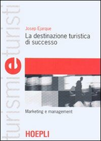 La destinazione turistica di successo. Marketing e management