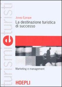 Libro La destinazione turistica di successo. Marketing e management Josep Ejarque
