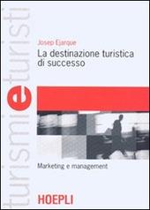 La destinazione turistica di successo. Marketing e management