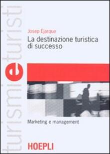La destinazione turistica di successo. Marketing e management.pdf