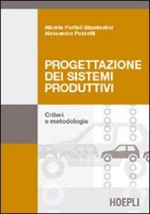 Foto Cover di Progettazione dei sistemi produttivi. Criteri e metodologie, Libro di Alessandro Pozzetti,Alberto Portioli Staudacher, edito da Hoepli