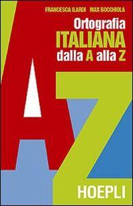 Libro Ortografia pratica dell'italiano dalla A alla Z Francesca Ilardi , Max Bocchiola