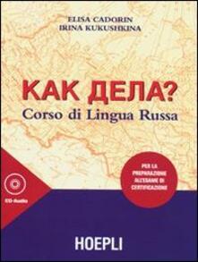 Kak dela? Corso di lingua russa. Per la preparazione all'esame di certificazione. Con 3 CD Audio - Elisa Cadorin,Irina Kukushkina - copertina