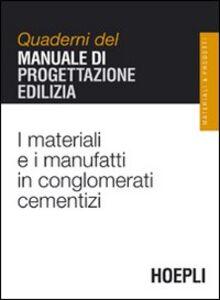 Foto Cover di I materiali e i manufatti in conglomerati cementizi. Quaderni del manuale di progettazione edilizia, Libro di  edito da Hoepli