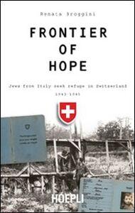 Libro Frontier of hope. Jews from Italy seek refuge in Switzerland 1943-1947 Renata Broggini