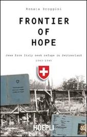 Frontier of hope. Jews from Italy seek refuge in Switzerland 1943-1947