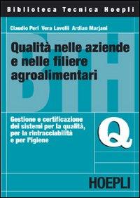 Qualità nelle aziende e nelle filiere agroalimentari. Gestione e certificazione dei sistemi per la qualità, per la rintracciabilità e per l'igiene
