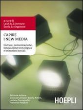 Capire i New Media. Culture, comunicazione, innovazione tecnologica e istituzioni sociali