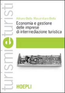 Libro Economia e gestione delle imprese di intermediazione turistica Adriano Biella , Massimiliano Biella