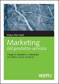 Marketing del prodotto-servizio. Integrare tangibile e intangibile per offrire valore al cliente