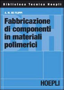 Libro Fabbricazione di componenti in materiali polimerici Augusto M. De Filippi