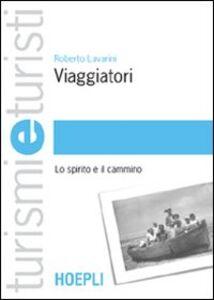 Libro Viaggiatori. Lo spirito e il cammino Roberto Lavarini